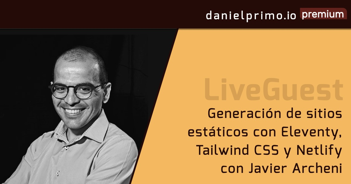 Generación de sitios estáticos con Eleventy, Tailwind CSS y Netlify con Javier Archeni