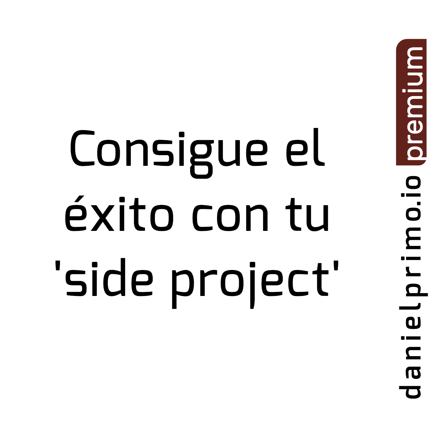 Consigue el éxito con tu side project (próximamente)