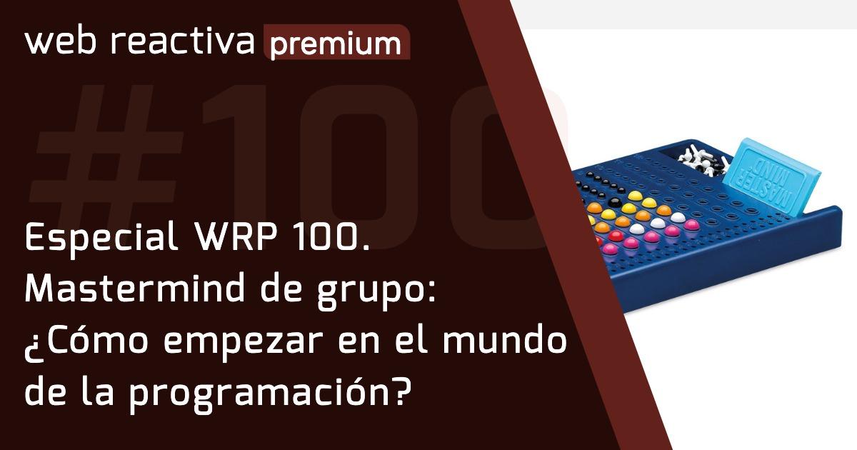 Especial WRP 100. Mastermind de grupo: ¿Cómo empezar en el mundo de la programación?