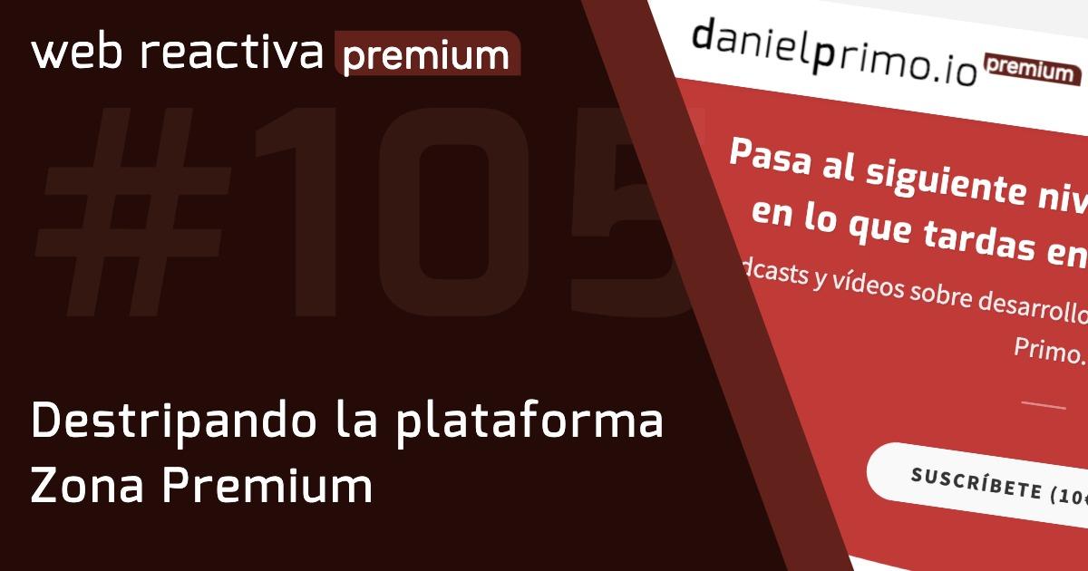 WRP 105. Destripando la plataforma Zona Premium