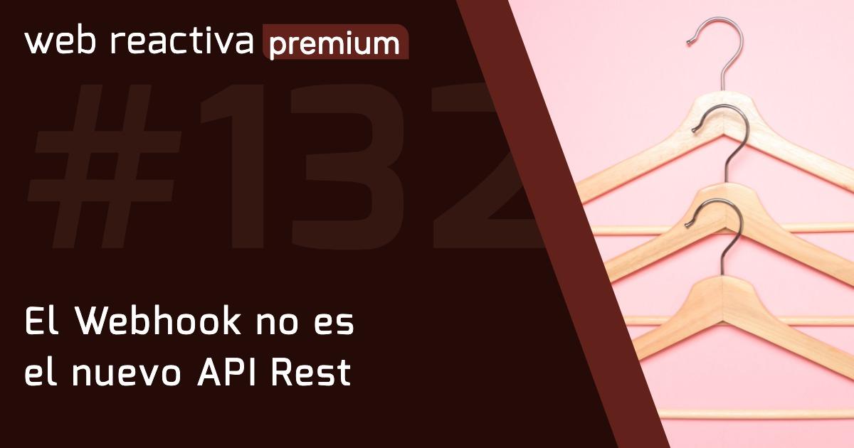 WRP 132. El Webhook no es el nuevo API Rest