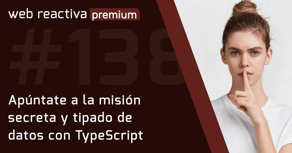 WRP 138. Apúntate a la misión secreta y tipado de datos con TypeScript