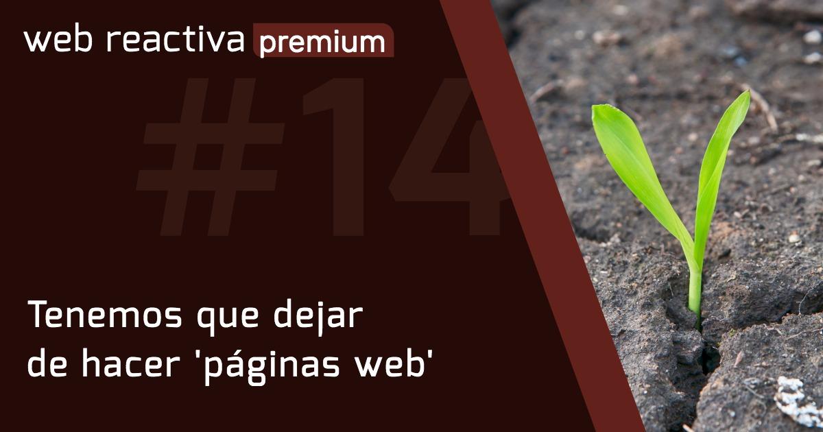 WRP 14. Tenemos que dejar de hacer 'páginas web'