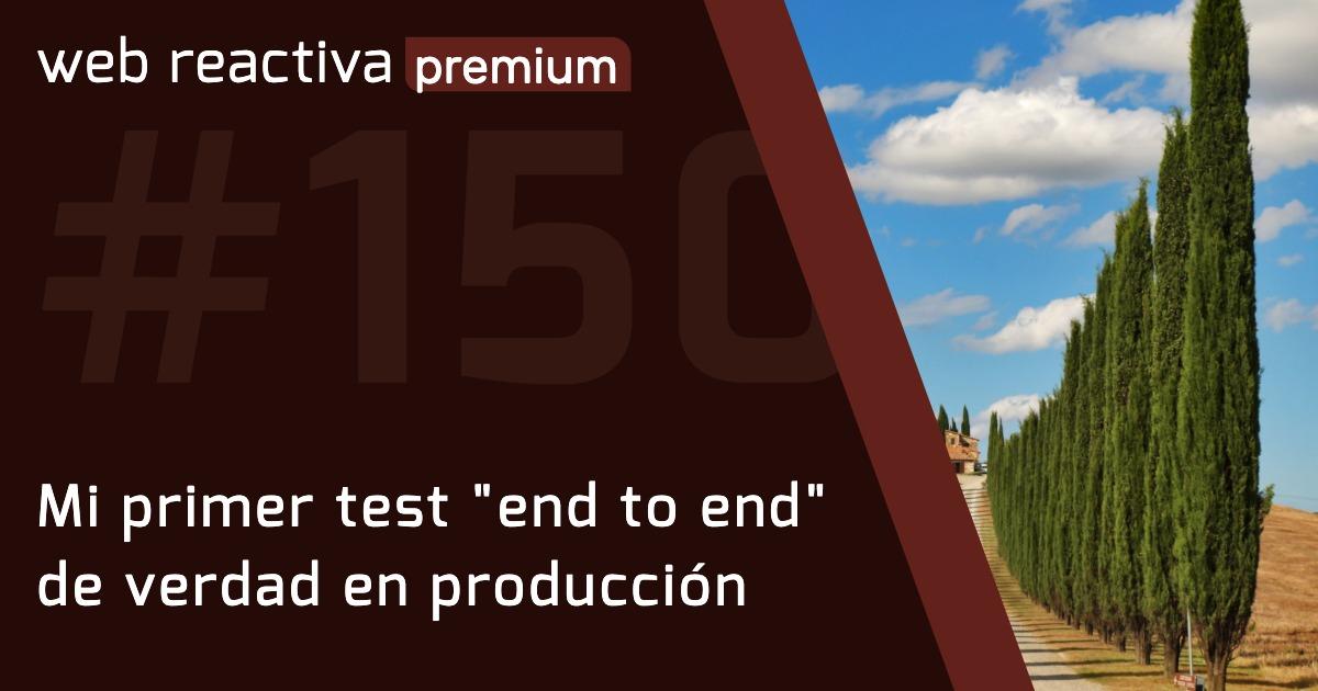 """WRP 150. Mi primer test """"end to end"""" de verdad en producción"""