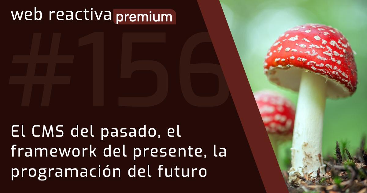 WRP 156. El CMS del pasado, el framework del presente, la programación del futuro