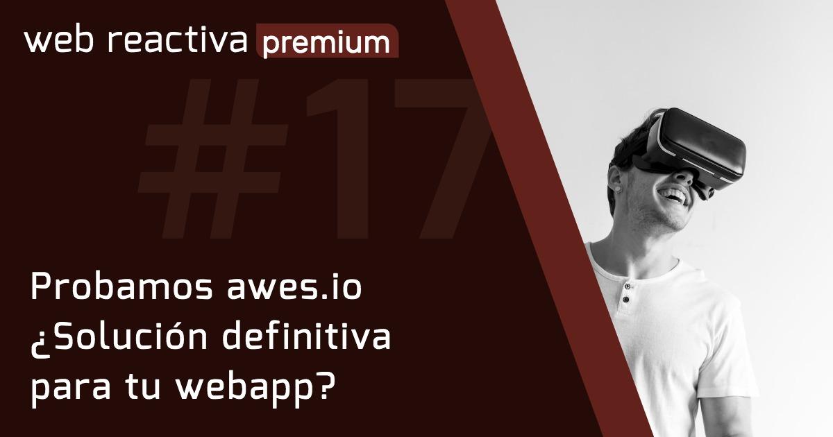 WRP 17. Probamos awes.io ¿Solución definitiva para tu webapp?