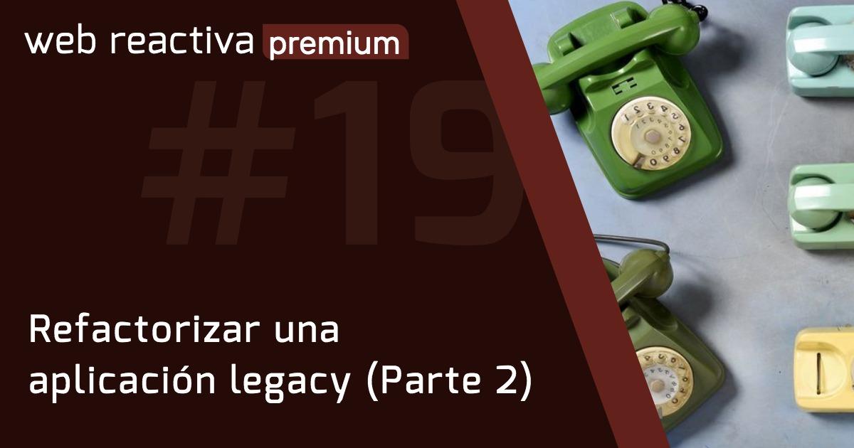 WRP 19. Refactorizar una aplicación legacy (Parte 2)