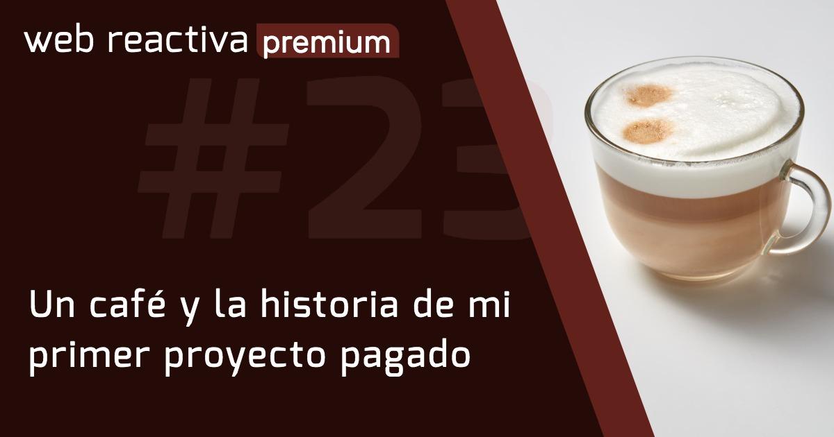 WRP 23. Un café y la historia de mi primer proyecto pagado