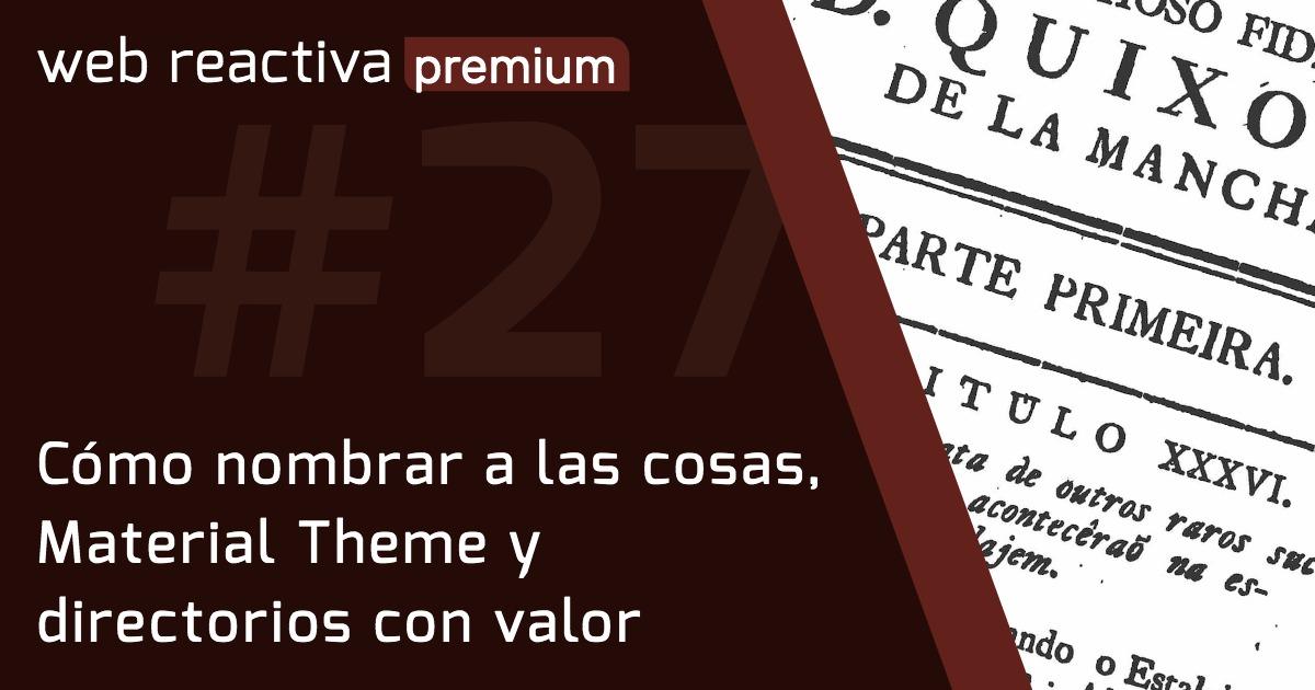 WRP 27. Cómo nombrar a las cosas, Material Theme y directorios con valor