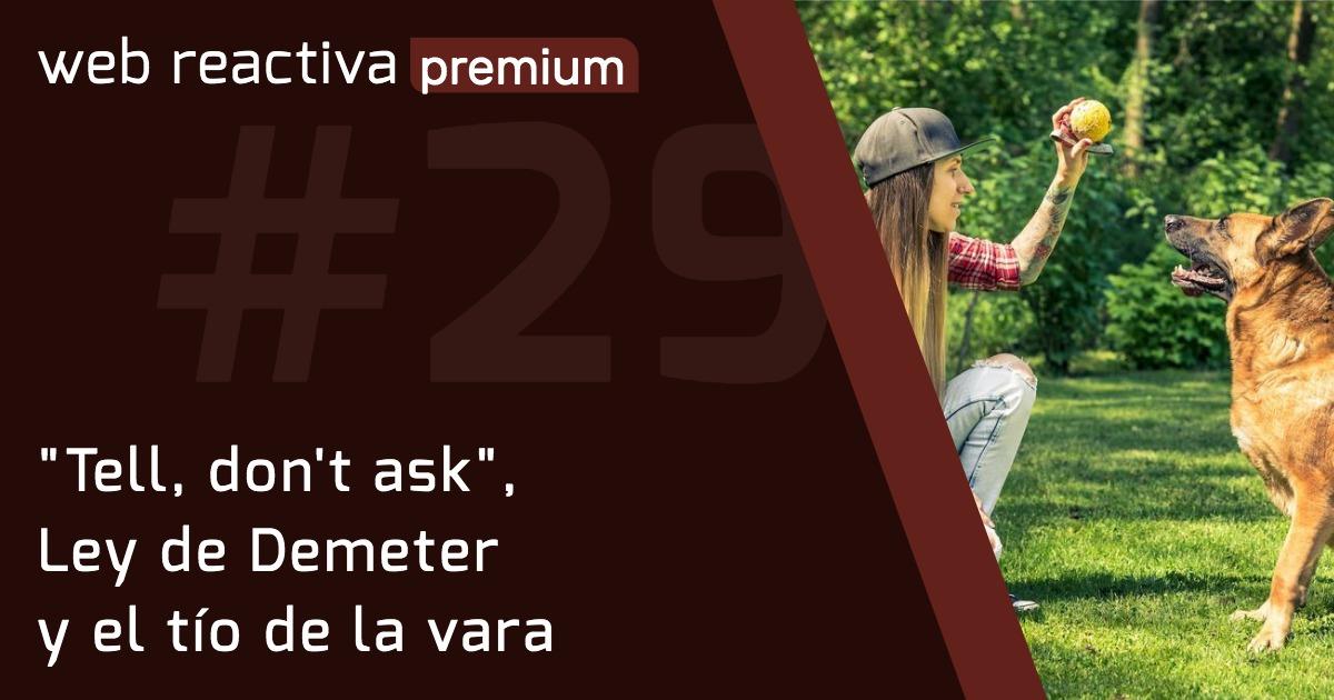 """WRP 29. """"Tell, don't ask"""", Ley de Demeter y el tío de la vara"""