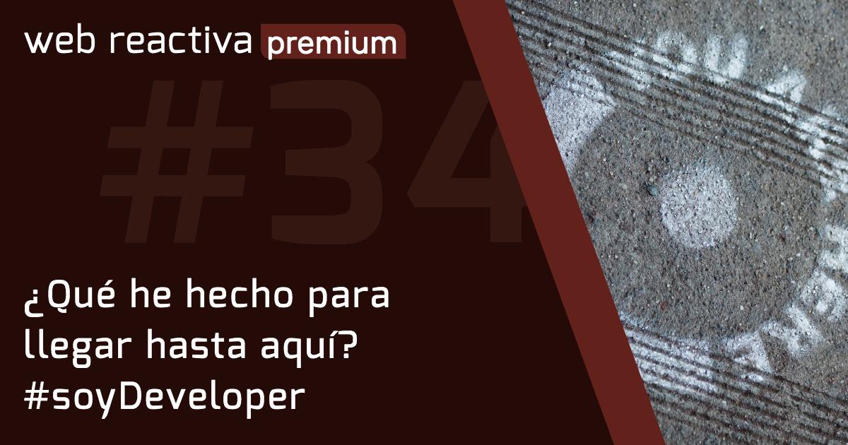 WRP 34: ¿Qué he hecho para llegar hasta aquí? #soyDeveloper