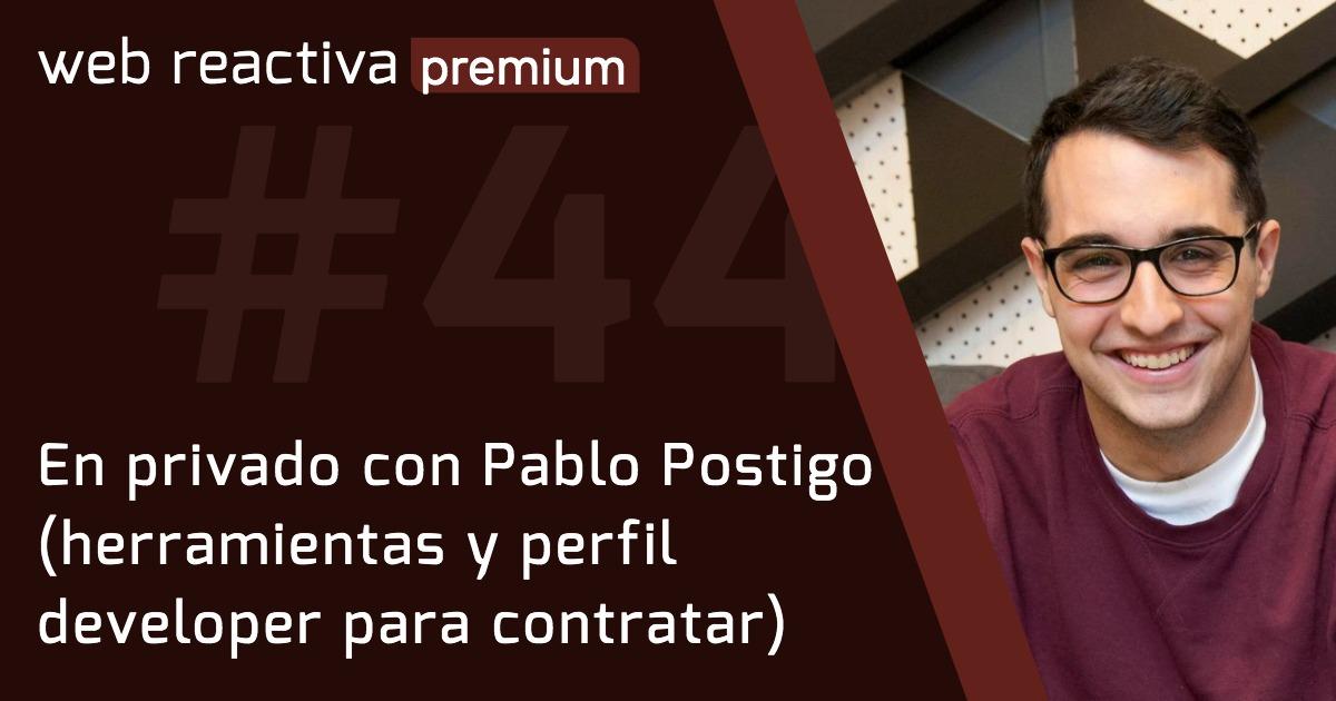 WRP 44. En privado con Pablo Postigo (herramientas y perfil developer para contratar)
