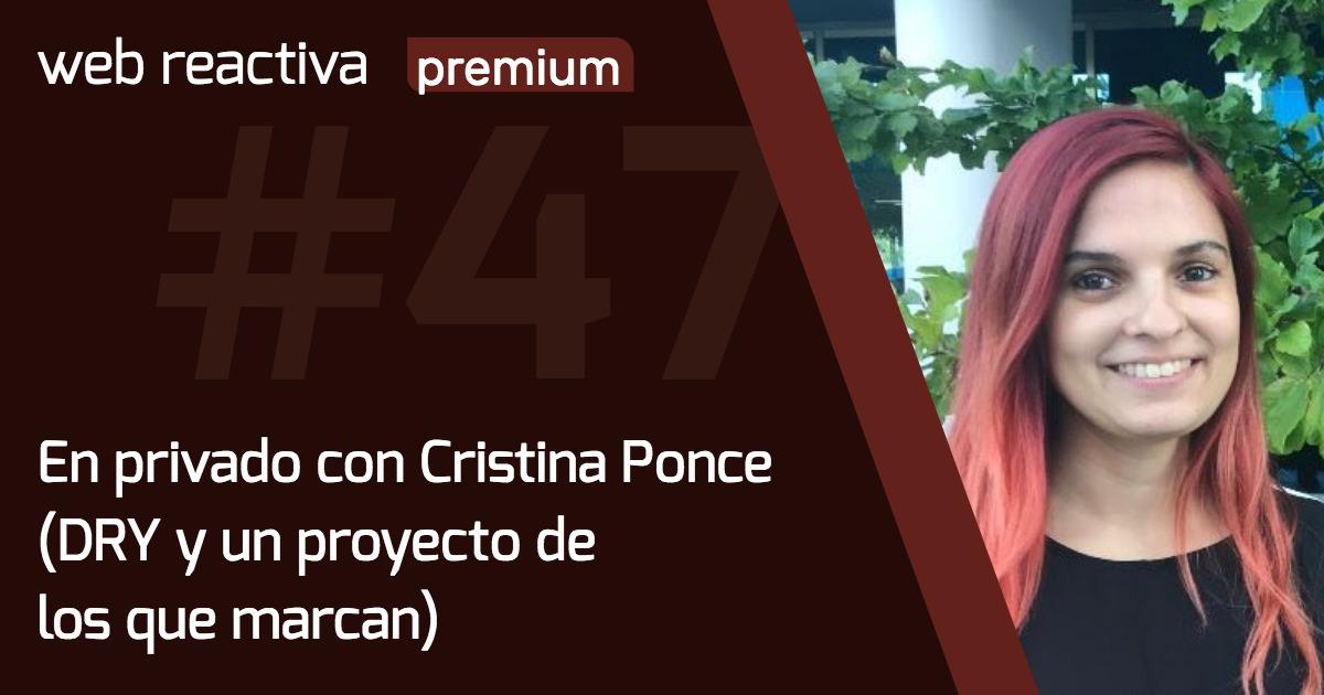 WRP 47. En privado con Cristina Ponce (DRY y un proyecto de los que marcan)