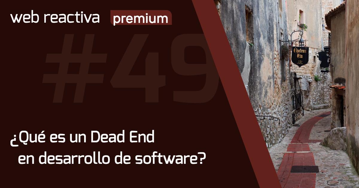 WRP 49. ¿Qué es un Dead End en desarrollo de software?