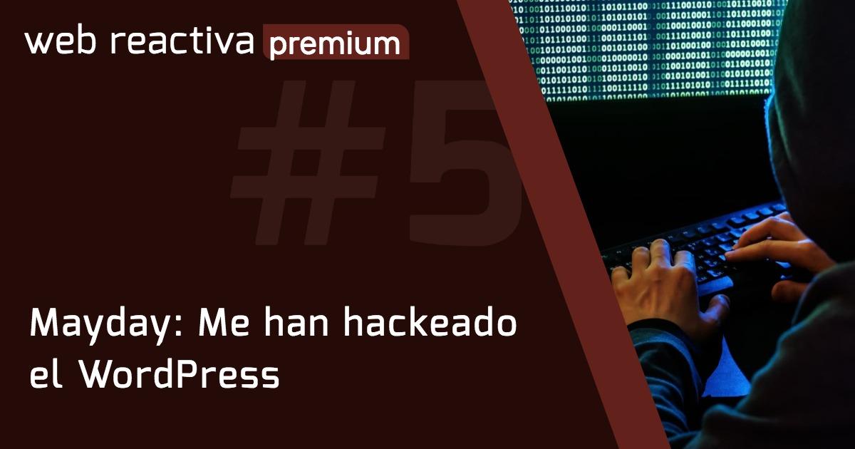 WRP 5. Mayday: Me han hackeado el WordPress
