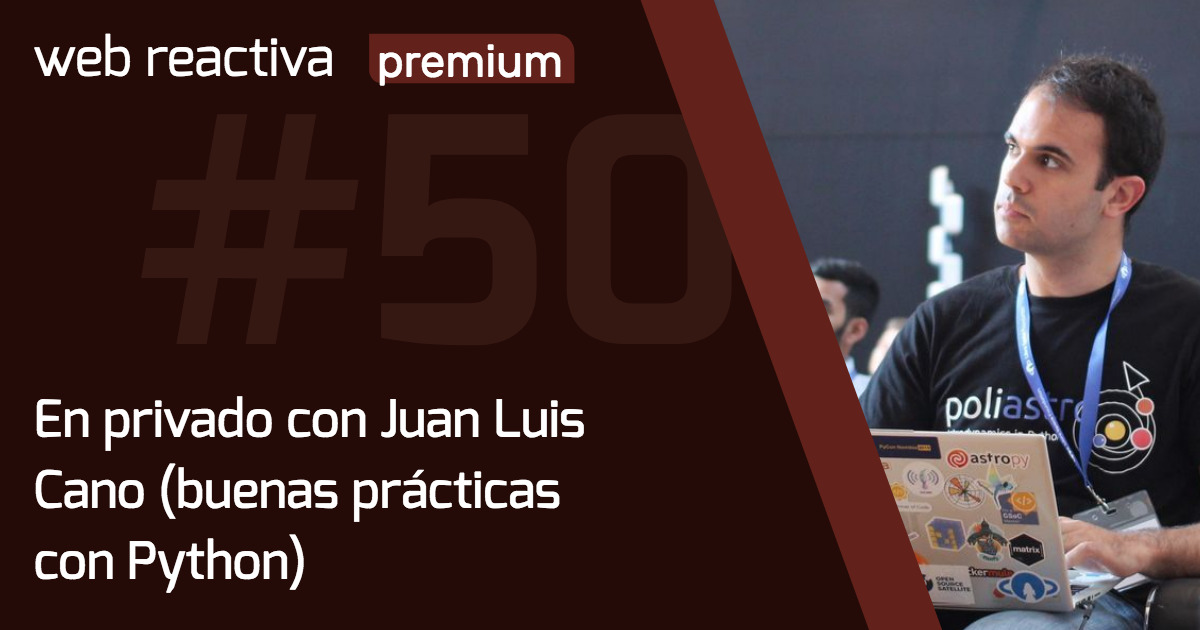 WRP 50. En privado con Juan Luis Cano (buenas prácticas con Python)