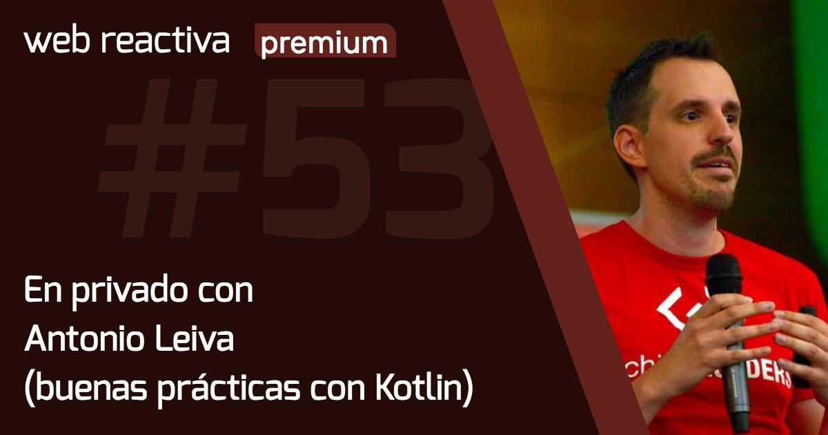 WRP 53. En privado con Antonio Leiva (buenas prácticas con Kotlin)