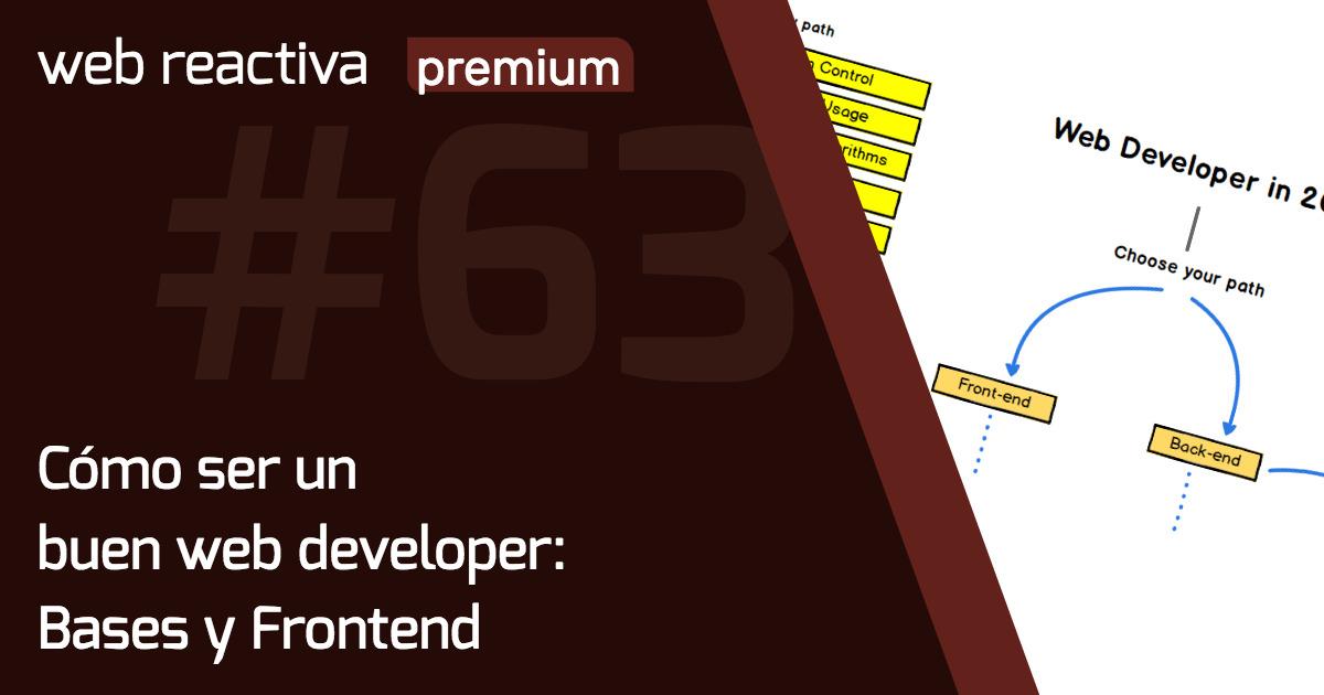 WRP 63. Cómo ser un buen web developer: Bases y Frontend