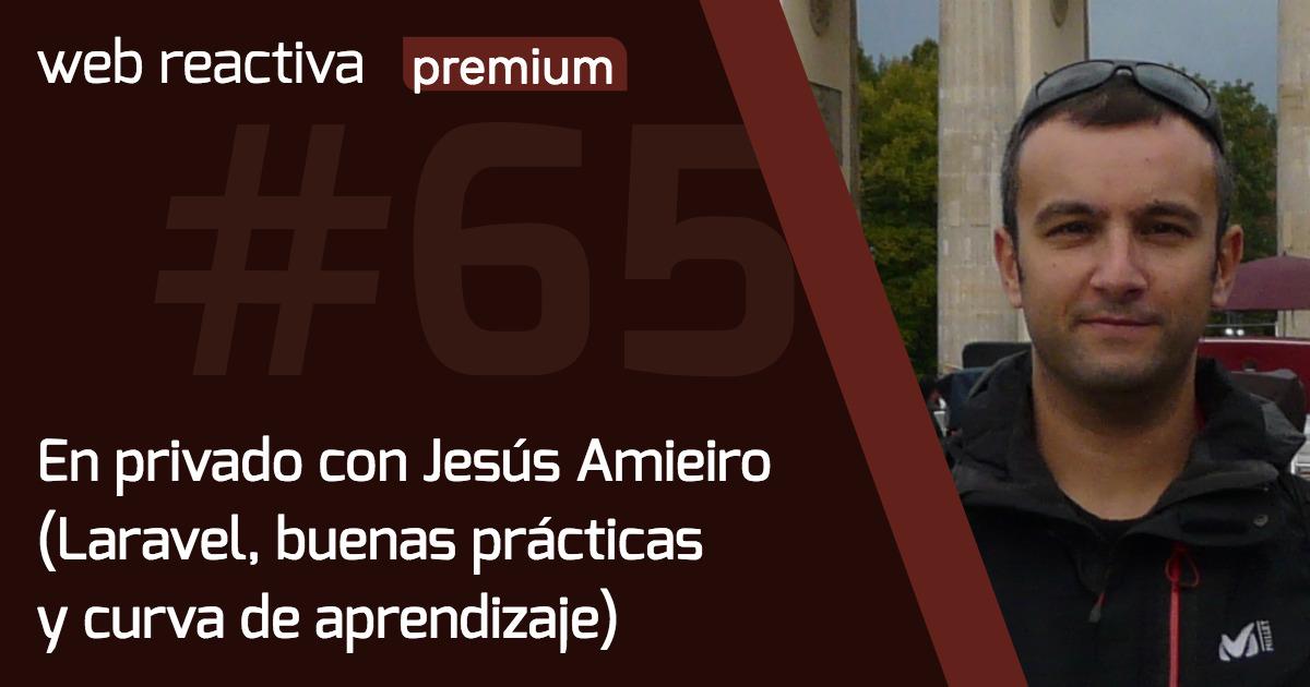 WRP 65. En privado con Jesús Amieiro (Laravel, buenas prácticas y curva de aprendizaje)
