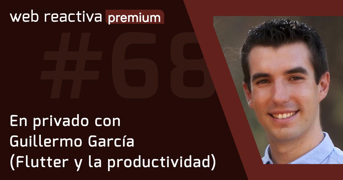 WRP 68. En privado con Guillermo García (Flutter y la productividad)