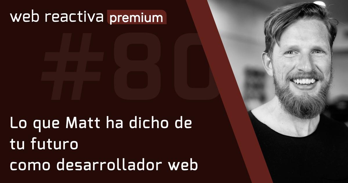 WRP 80. Lo que Matt ha dicho de tu futuro como desarrollador web