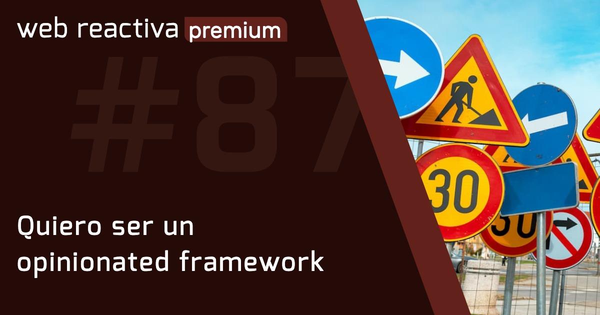 WRP 87. Quiero ser un opinionated framework
