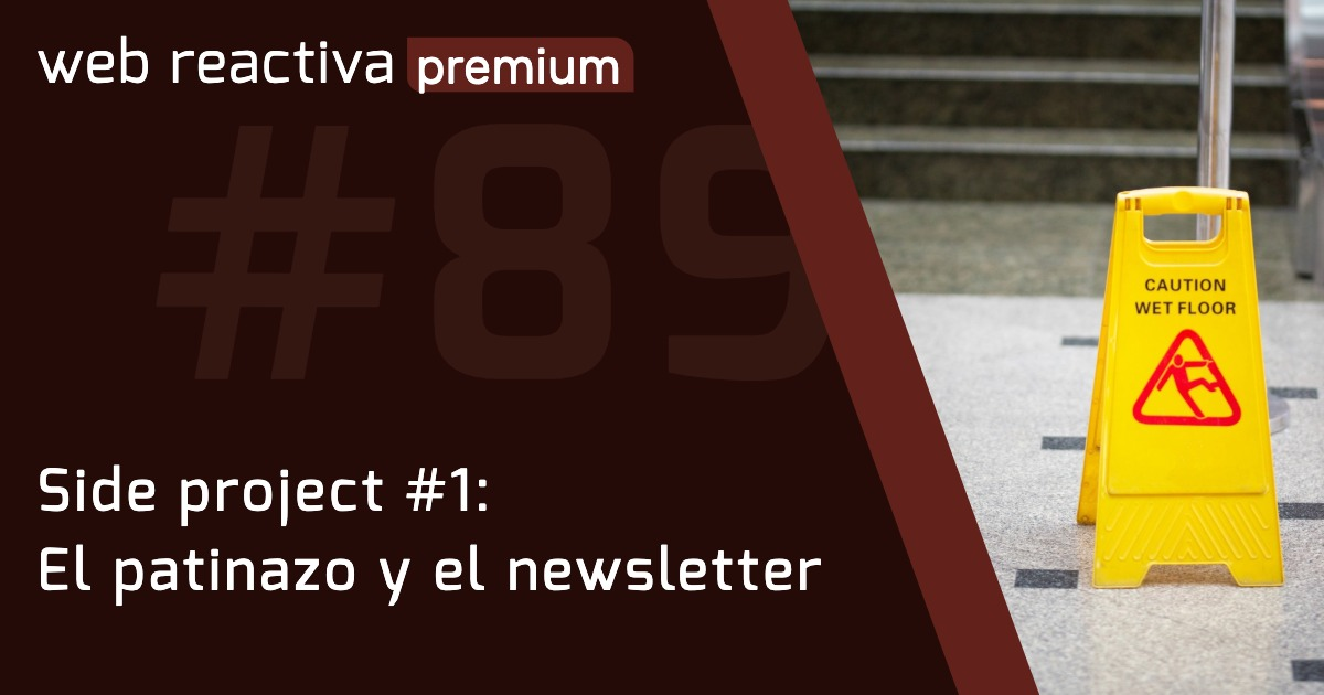 WRP 89. Side project #1: El patinazo y el newsletter