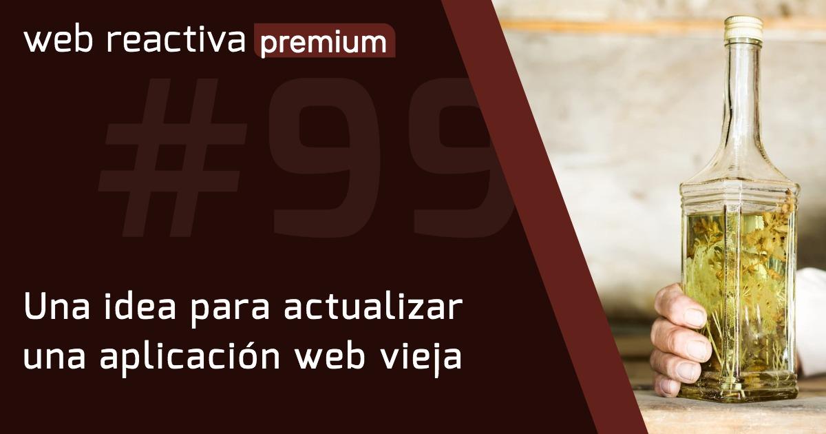 WRP 99. Una idea para actualizar una aplicación web vieja